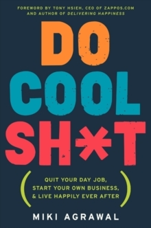 Do Cool Sh*t : Quit Your Day Job, Start Your Own Business, and Live Happily Ever After, Hardback Book