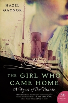 The Girl Who Came Home : A Novel of the Titanic, Paperback Book