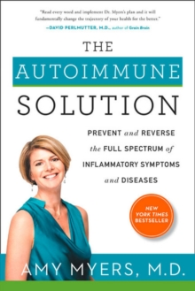 The Autoimmune Solution : Prevent and Reverse the Full Spectrum of Inflammatory Symptoms and Diseases, Hardback Book