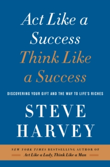 Act Like a Success, Think Like a Success : Discovering Your Gift and the Way to Life's Riches, Paperback Book