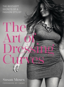 The Art of Dressing Curves : The Best-Kept Secrets of a Fashion Stylist, EPUB eBook