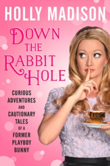Down The Rabbit Hole: Curious Adventures And Cautionary Tales Of A Former Playboy Bunny, Hardback Book