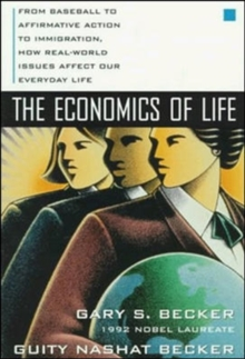 Economics of Life : From Baseball to Affirmative Action to Immigration : How Real-world Issues Affect Our Everyday Life, Paperback Book