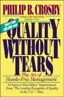 Quality without Tears : The Art of Hassle-Free Management, Paperback Book