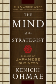 The Mind of the Strategist : Art of Japanese Business, Paperback Book