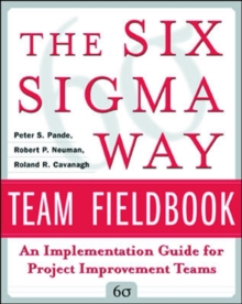 The Six Sigma Way Team Fieldbook : An Implementation Guide for Process Improvement Teams, Paperback Book