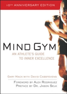Mind Gym : An Athlete's Guide to Inner Excellence, Paperback Book