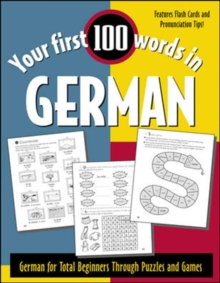 Your First 100 Words in German : German for Total Beginners Through Puzzles and Games, Paperback Book