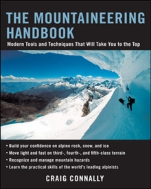 The Mountaineering Handbook : Modern Tools and Techniques That Will Take You to the Top, Paperback Book