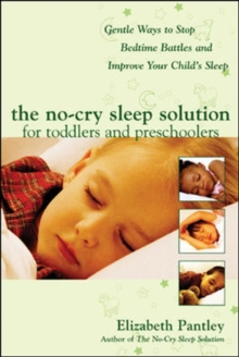 The No-Cry Sleep Solution for Toddlers and Preschoolers : Gentle Ways to Stop Bedtime Battles and Improve Your Child's Sleep, Paperback Book