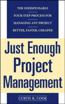 Just Enough Project Management:  The Indispensable Four-step Process for Managing Any Project, Better, Faster, Cheaper, Paperback Book