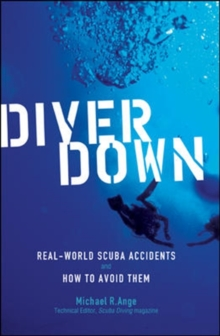 Diver Down : Real-world Scuba Accidents and How to Avoid Them, Paperback Book