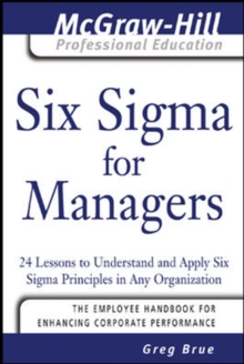Six Sigma for Managers : 24 Lessons to Understand and Apply Six Sigma Principles in Any Organization, Paperback Book