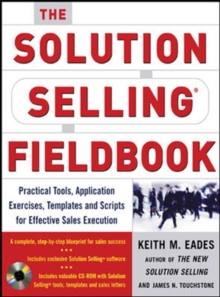 The Solution Selling Fieldbook : Practical Tools, Application Exercises, Templates and Scripts for Effective Sales Execution, Mixed media product Book