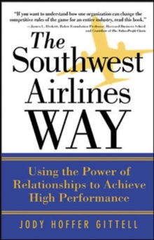The Southwest Airlines Way : Using the Power of Relationships to Achieve High Performance, Paperback Book