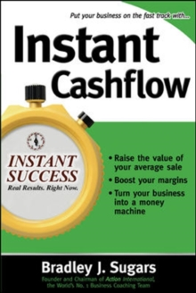 Instant Cashflow : Hundreds of Proven Strategies to Win Customers, Boost Margins and Take More Money Home, Paperback Book