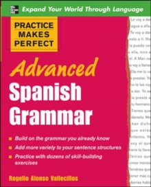 Practice Makes Perfect: Advanced Spanish Grammar : All You Need to Know for Better Communication, Paperback Book