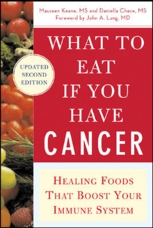 What to Eat If You Have Cancer : Healing Foods That Boost Your Immune System, Paperback Book