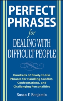 Perfect Phrases for Dealing with Difficult People : Hundreds of Ready-to-use Phrases for Handling Conflict, Confrontations and Challenging Personalities, Paperback Book
