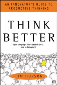 Think Better : An Innovator's Guide to Productive Thinking, Hardback Book