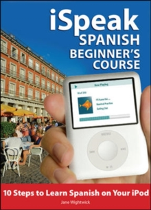 iSpeak Spanish Beginner's Course (MP3 CD+ Guide) : 10 Steps to Learn Spanish on Your iPod, Mixed media product Book