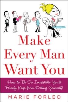 Make Every Man Want You : How to be So Irresistible You'll Barely Keep from Dating Yourself!, Paperback Book