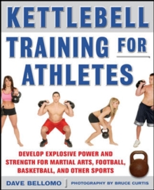Kettlebell Training for Athletes : Develop Explosive Power and Strength for Martial Arts, Football, Basketball, and Other Sports, Paperback Book