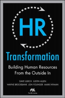 HR Transformation : Building Human Resources from the Outside in, Hardback Book