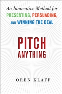 Pitch Anything : An Innovative Method for Presenting, Persuading, and Winning the Deal, Hardback Book