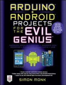 Arduino + Android Projects for the Evil Genius: Control Arduino with Your Smartphone or Tablet, Paperback Book