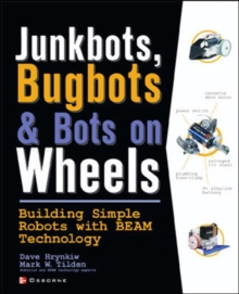 Junkbots, Bugbots and Bots on Wheels : Building Simple Robots with BEAM Technology, Paperback Book