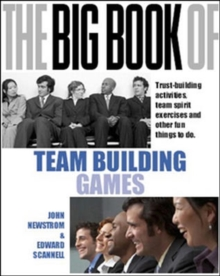 The Big Book of Team Building: Quick, Fun Activities for Building Morale, Communication and Team Spirit (UK Edition) : Quick, Fun Activities for Building Morale, Communication and Team Spirit, Paperback Book