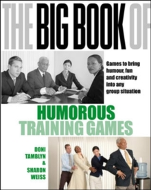 The Big Book of Humorous Training Games : Games to Bring Humour, Fun and Creativity into Any Group Situation, Paperback Book