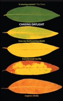 Chasing Daylight : How My Forthcoming Death Transformed My Life : A Final Account, Paperback Book