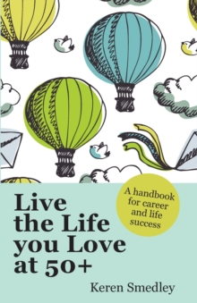Live the Life You Love at 50+: A Handbook for Career and Life Success, Paperback Book