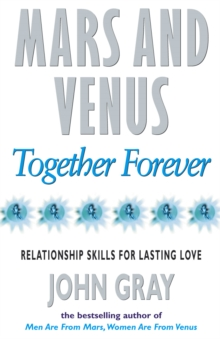 Mars and Venus Together Forever : Practical Guide to Improving Communication and Relationship Skills, Paperback Book