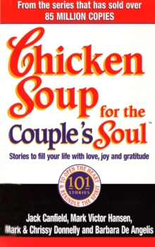Chicken Soup for the Couple's Soul : Stories to Fill Your Life with Love, Joy and Gratitude, Paperback Book
