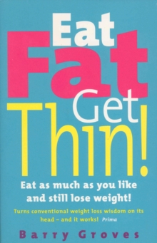 Eat Fat Get Thin! : Eat as much as you like and still lose weight!, Paperback Book