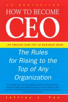 How to Become CEO : The Rules for Rising to the Top of Any Organisation, Hardback Book