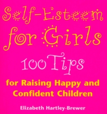 Self Esteem for Girls:100 Tips for Raising Happy and Confident Children, Paperback Book