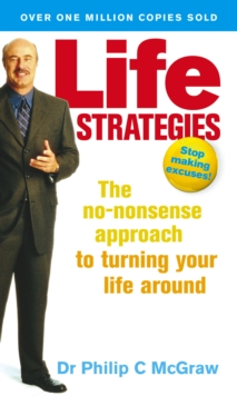 Life Strategies : The No-nonsense Approach to Turning Your Life Around, Paperback Book