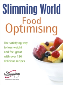 Slimming World Food Optimising : the Satisfying Way to Lose Weight and Feel Great with Over 120 Delicious Recipes, Hardback Book