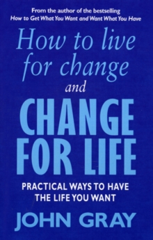 How To Live For Change And Change For Life : Practical Ways to Have to Life You Want, Paperback Book