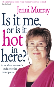Is it Me or is it Hot in Here? : A Modern Woman's Guide to the Menopause, Paperback Book