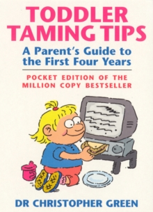 Toddler Taming Tips : A Parent's Guide to the First Four Years - Pocket Edition, Paperback Book