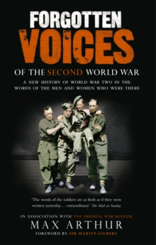Forgotten Voices Of The Second World War : A New History of the Second World War in the Words of the Men and Women Who Were There, Paperback Book