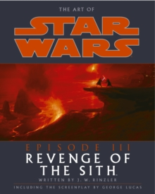 The Art of Star Wars Episode III : Revenge of the Sith, Hardback Book