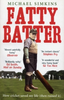 Fatty Batter : How Cricket Saved My Life (then Ruined It), Paperback Book