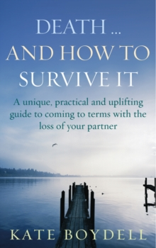 Death... and How to Survive ItA unique, practical and uplifting guide to coming to terms, Paperback Book