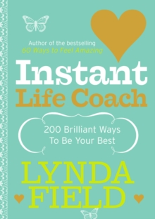 Instant Life Coach : 200 Brilliant Ways to be Your Best, Paperback Book